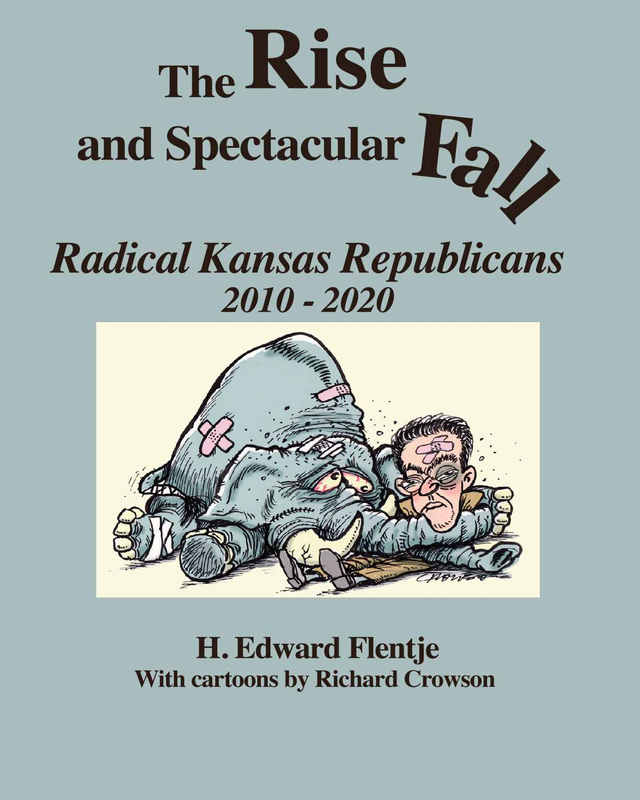 Ed Flentje - The Rise and Spectacular Fall: Radical Kansas Republicans, 2010 to 2020